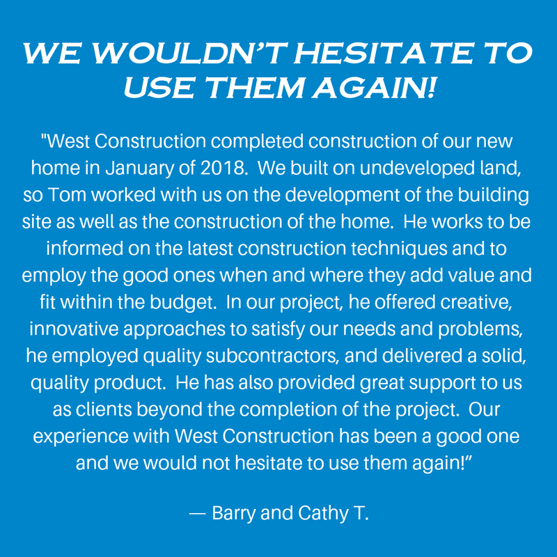 We wouldn't hesitate to use West Construction again. Custom home Construction within budget. South Metro Minnesota